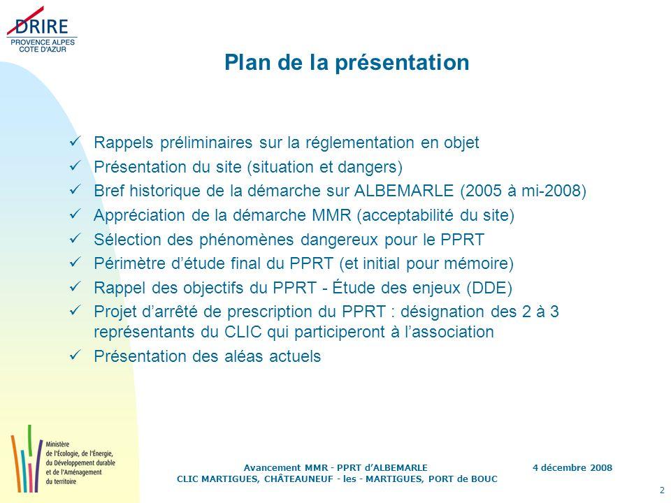 4 décembre 2008 2 Avancement MMR - PPRT dALBEMARLE CLIC MARTIGUES, CHÂTEAUNEUF - les - MARTIGUES, PORT de BOUC Plan de la présentation Rappels prélimi