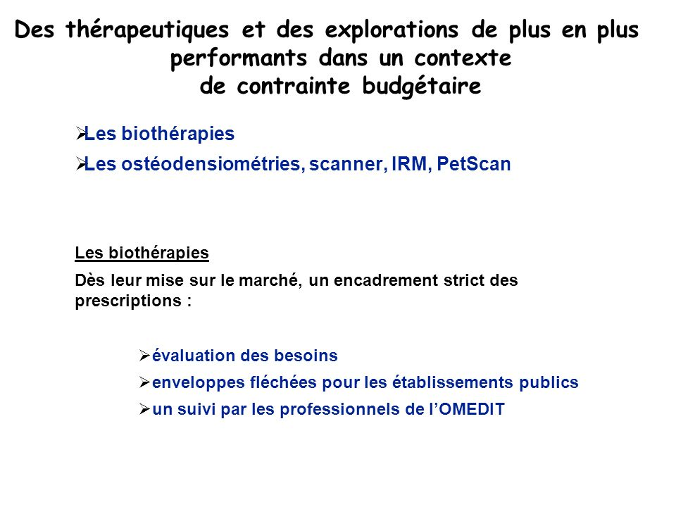 Des thérapeutiques et des explorations de plus en plus performants dans un contexte de contrainte budgétaire Les biothérapies Les ostéodensiométries,