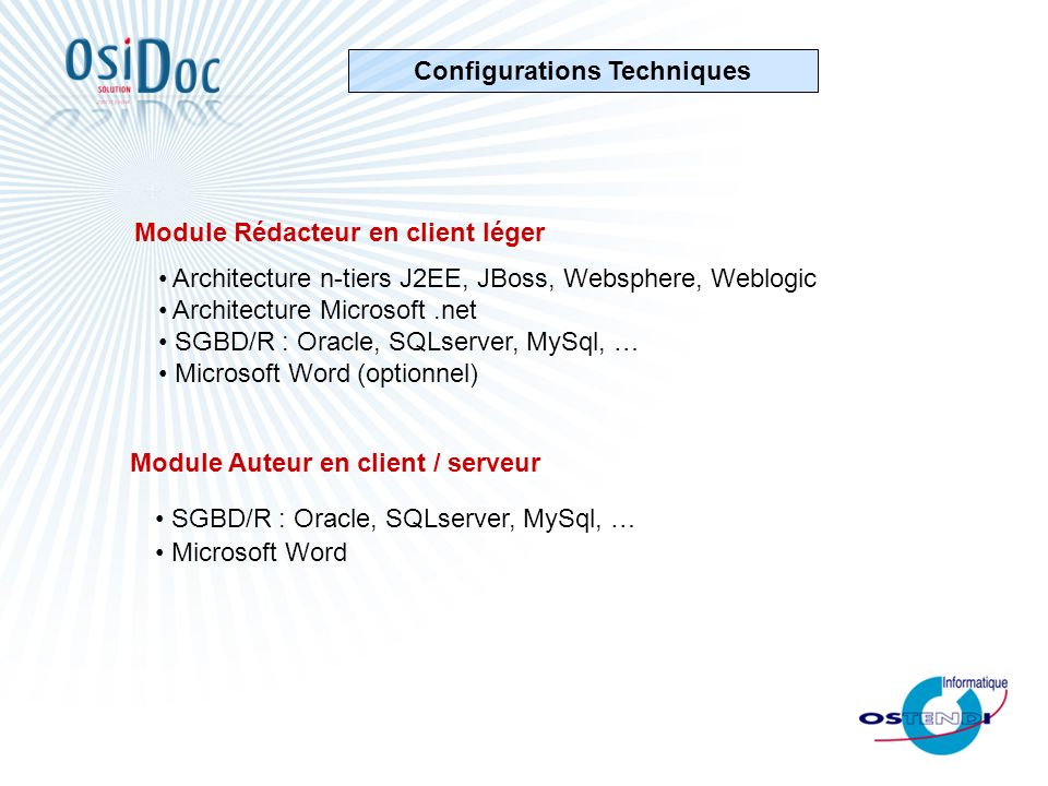 Architecture n-tiers J2EE, JBoss, Websphere, Weblogic Architecture Microsoft.net SGBD/R : Oracle, SQLserver, MySql, … Microsoft Word (optionnel) Modul