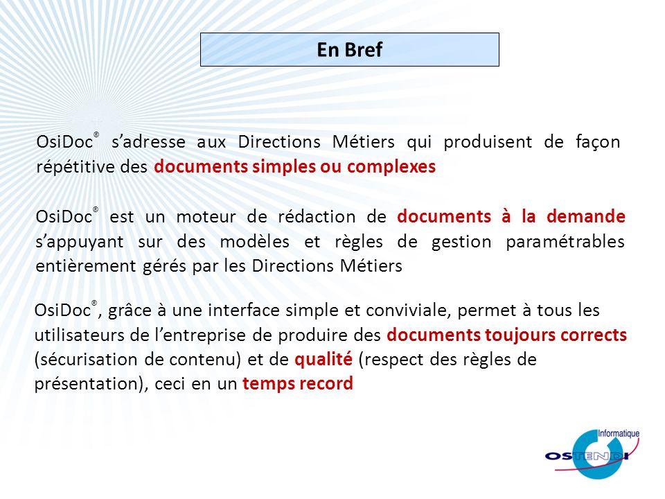 OsiDoc ® sadresse aux Directions Métiers qui produisent de façon répétitive des documents simples ou complexes OsiDoc ® est un moteur de rédaction de