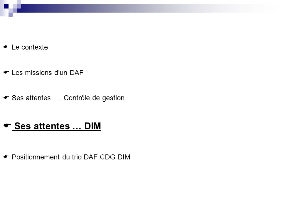 Le contexte Les missions dun DAF Ses attentes … Contrôle de gestion Ses attentes … DIM Positionnement du trio DAF CDG DIM