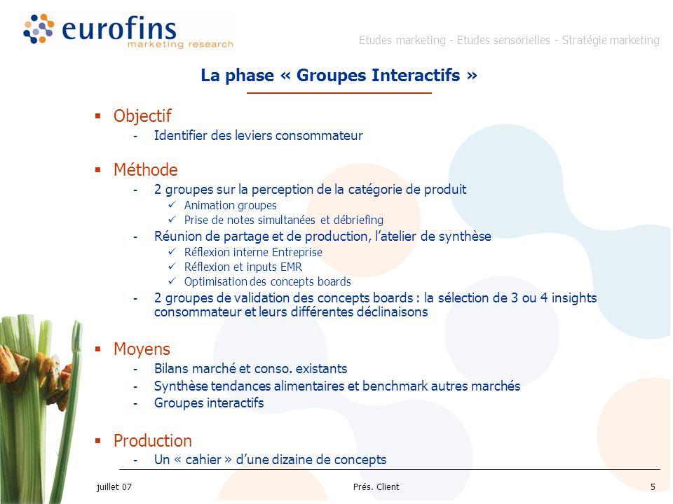 Etudes marketing - Etudes sensorielles - Stratégie marketing juillet 07 Prés. Client5 Objectif - Identifier des leviers consommateur Méthode - 2 group