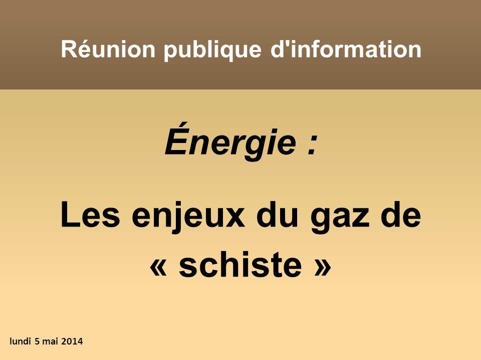 Énergie : Les enjeux du gaz de « schiste » Réunion publique d'information lundi 5 mai 2014
