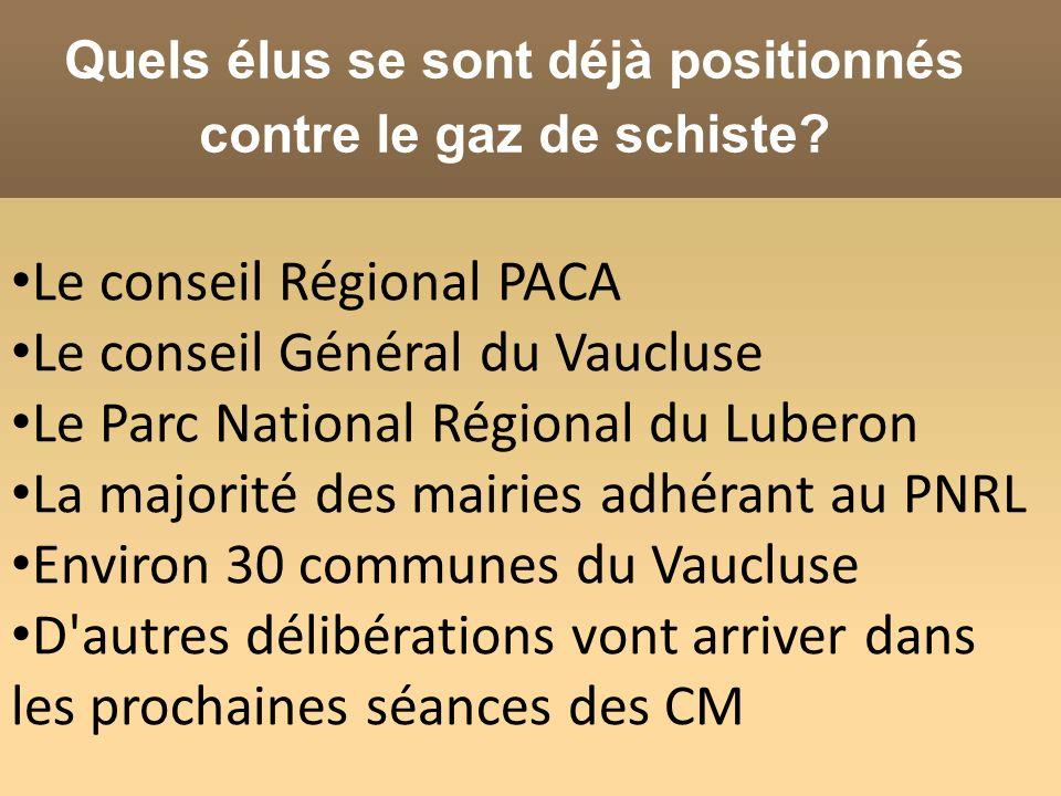 Quels élus se sont déjà positionnés contre le gaz de schiste? Le conseil Régional PACA Le conseil Général du Vaucluse Le Parc National Régional du Lub