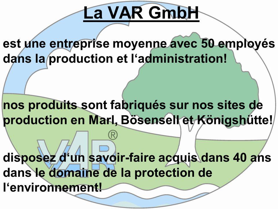 La VAR GmbH est une entreprise moyenne avec 50 employés dans la production et ladministration! nos produits sont fabriqués sur nos sites de production