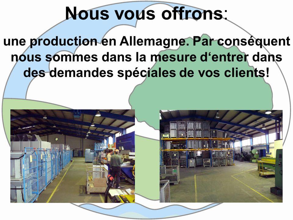 Nous vous offrons: une production en Allemagne. Par conséquent nous sommes dans la mesure dentrer dans des demandes spéciales de vos clients!