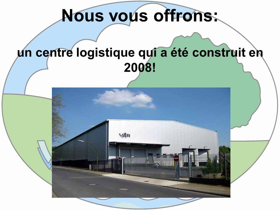 Nous vous offrons: un centre logistique qui a été construit en 2008!