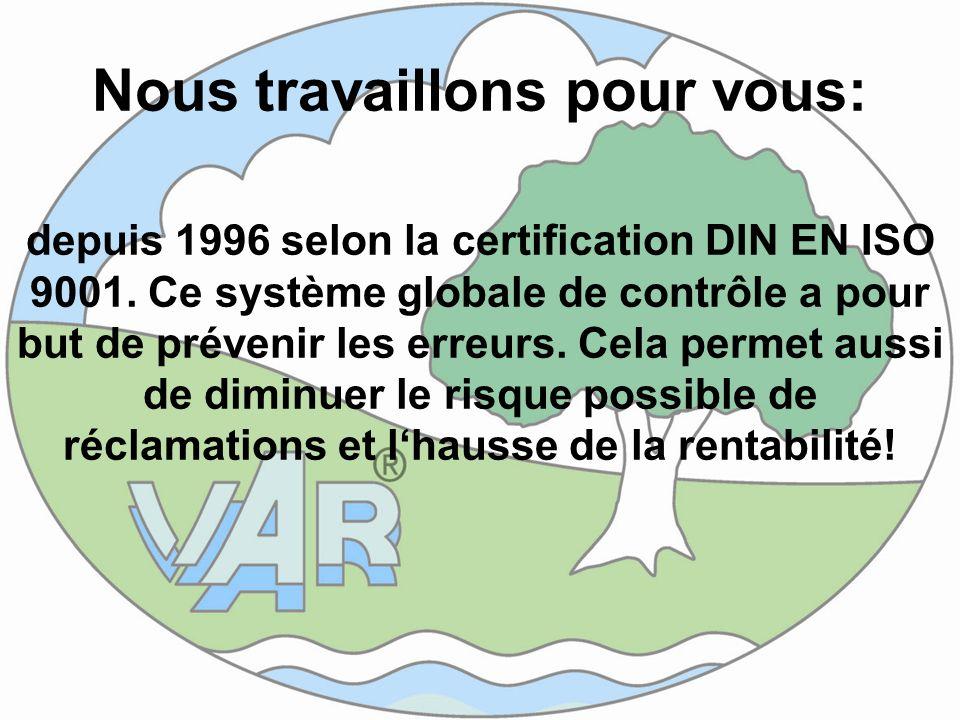 Nous travaillons pour vous: depuis 1996 selon la certification DIN EN ISO 9001. Ce système globale de contrôle a pour but de prévenir les erreurs. Cel