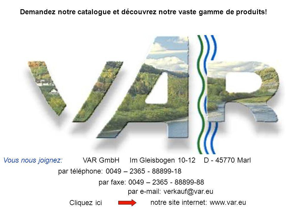 notre site internet: www.var.eu par e-mail: verkauf@var.eu par téléphone: 0049 – 2365 - 88899-18 Vous nous joignez: par faxe: 0049 – 2365 - 88899-88 V