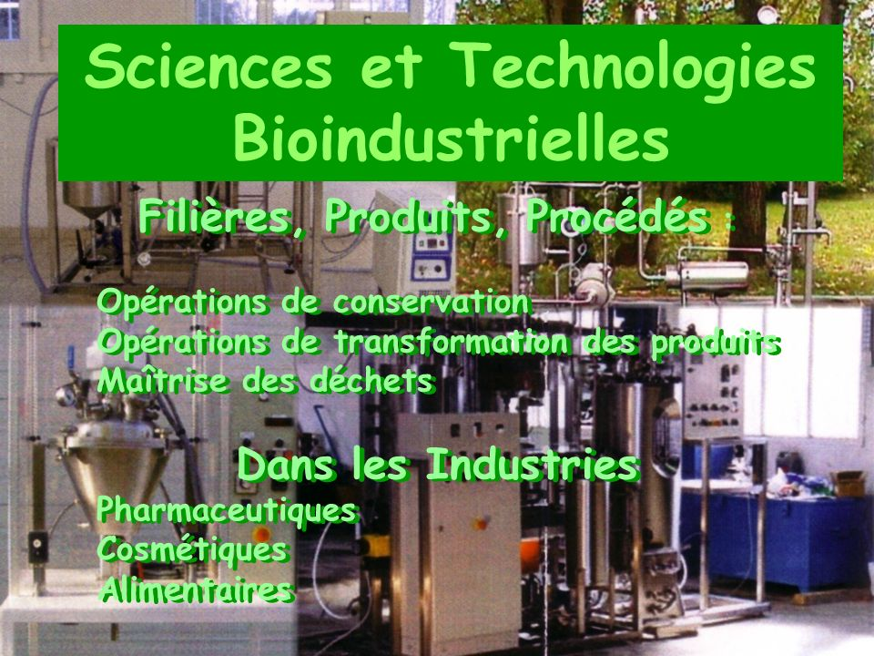 Sciences et Technologies Bioindustrielles Filières, Produits, Procédés : Opérations de conservation Opérations de transformation des produits Maîtrise