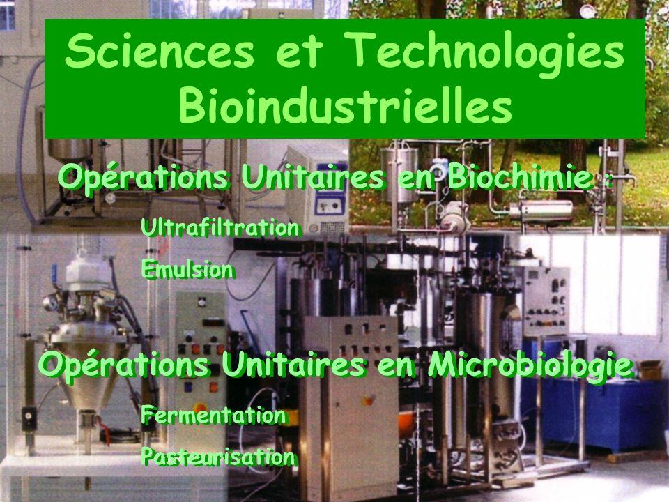 Sciences et Technologies Bioindustrielles Opérations Unitaires en Biochimie : Ultrafiltration Emulsion Opérations Unitaires en Microbiologie Fermentat