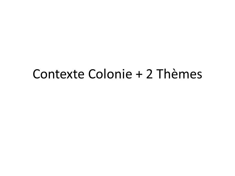 Contexte Colonie + 2 Thèmes