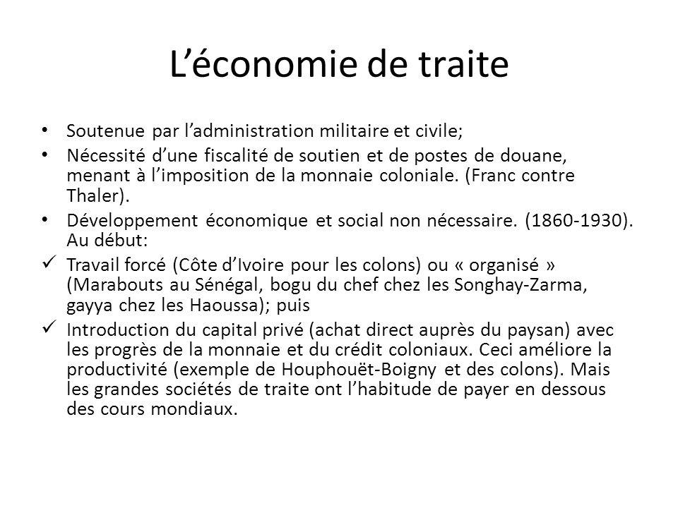 Léconomie de traite Soutenue par ladministration militaire et civile; Nécessité dune fiscalité de soutien et de postes de douane, menant à limposition de la monnaie coloniale.