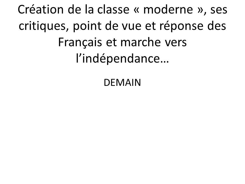 Création de la classe « moderne », ses critiques, point de vue et réponse des Français et marche vers lindépendance… DEMAIN
