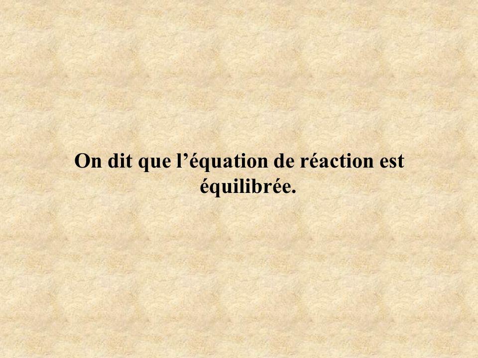 On dit que léquation de réaction est équilibrée.