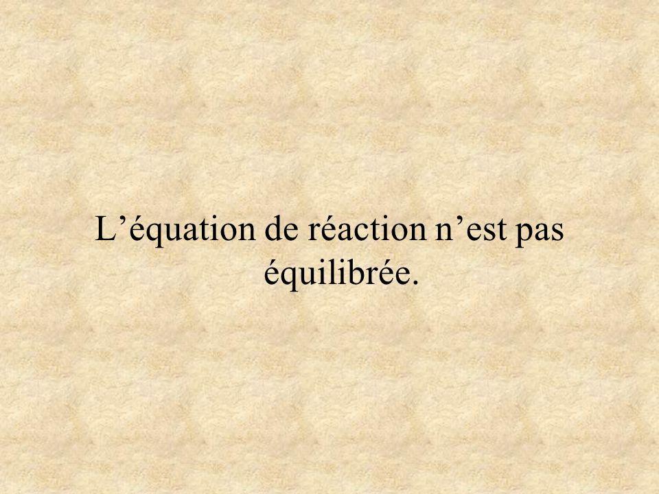 Léquation de réaction nest pas équilibrée.