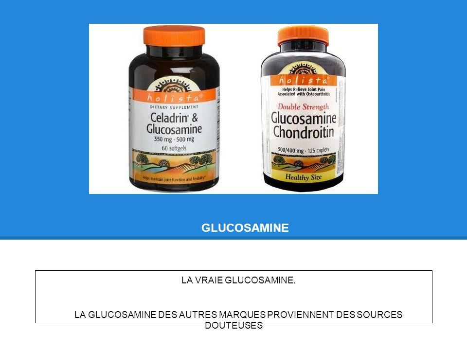 GLUCOSAMINE LA VRAIE GLUCOSAMINE. LA GLUCOSAMINE DES AUTRES MARQUES PROVIENNENT DES SOURCES DOUTEUSES
