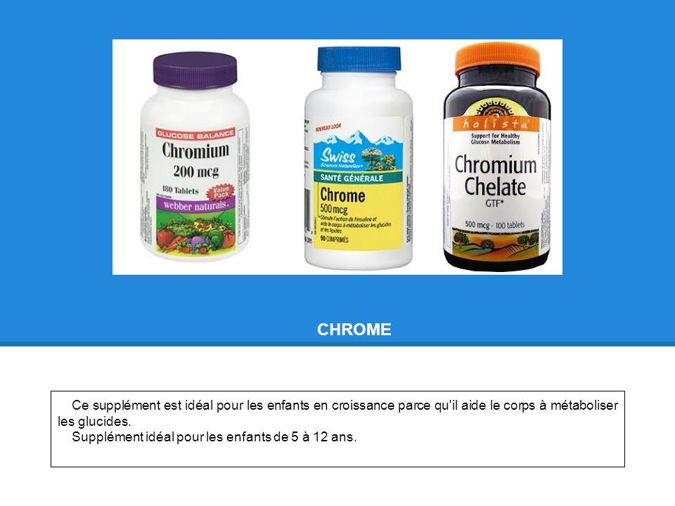 CHROME Ce supplément est idéal pour les enfants en croissance parce qu'il aide le corps à métaboliser les glucides. Supplément idéal pour les enfants