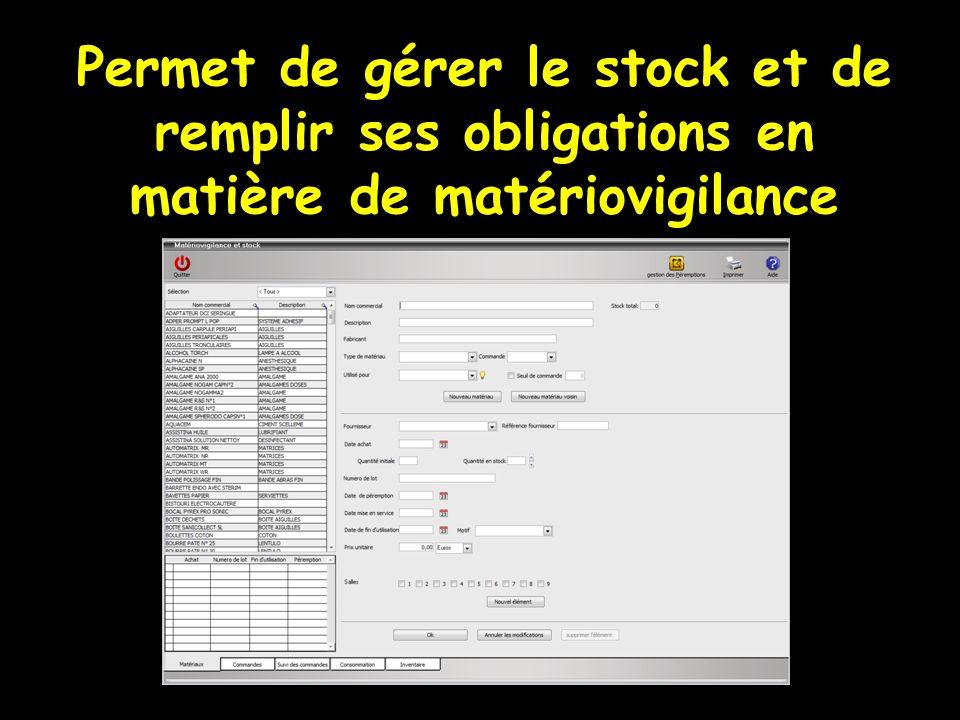 Permet de gérer le stock et de remplir ses obligations en matière de matériovigilance