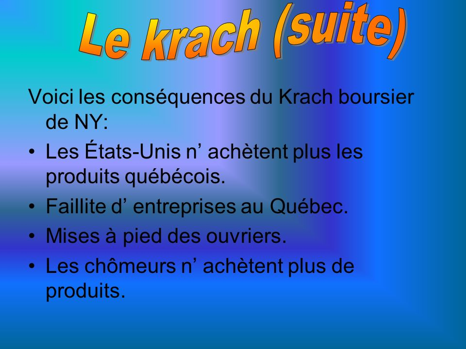 Voici les conséquences du Krach boursier de NY: Les États-Unis n achètent plus les produits québécois. Faillite d entreprises au Québec. Mises à pied