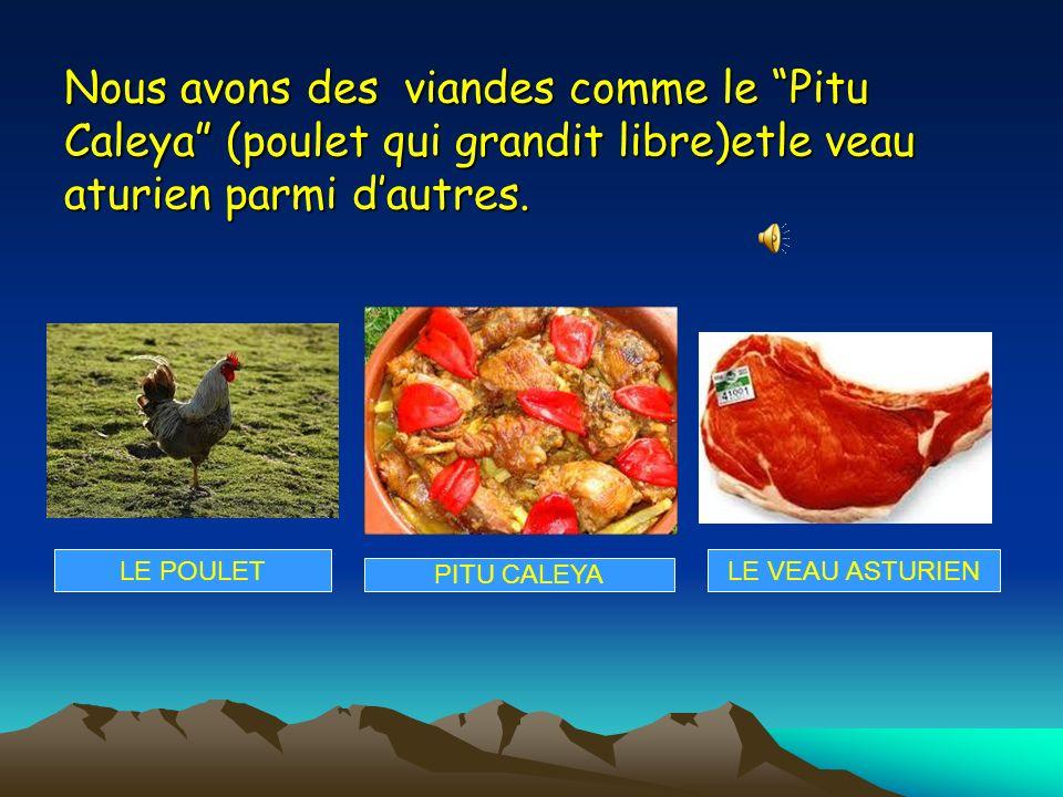 Nous avons des viandes comme le Pitu Caleya (poulet qui grandit libre)etle veau aturien parmi dautres.