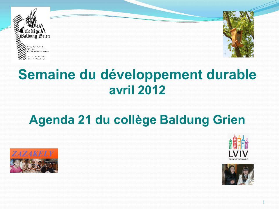 1 Semaine du développement durable avril 2012 Agenda 21 du collège Baldung Grien