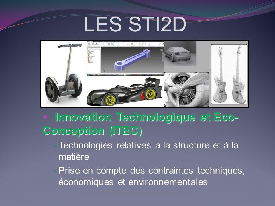 LES STI2D Innovation Technologique et Eco- Conception (ITEC) Technologies relatives à la structure et à la matière Prise en compte des contraintes tec
