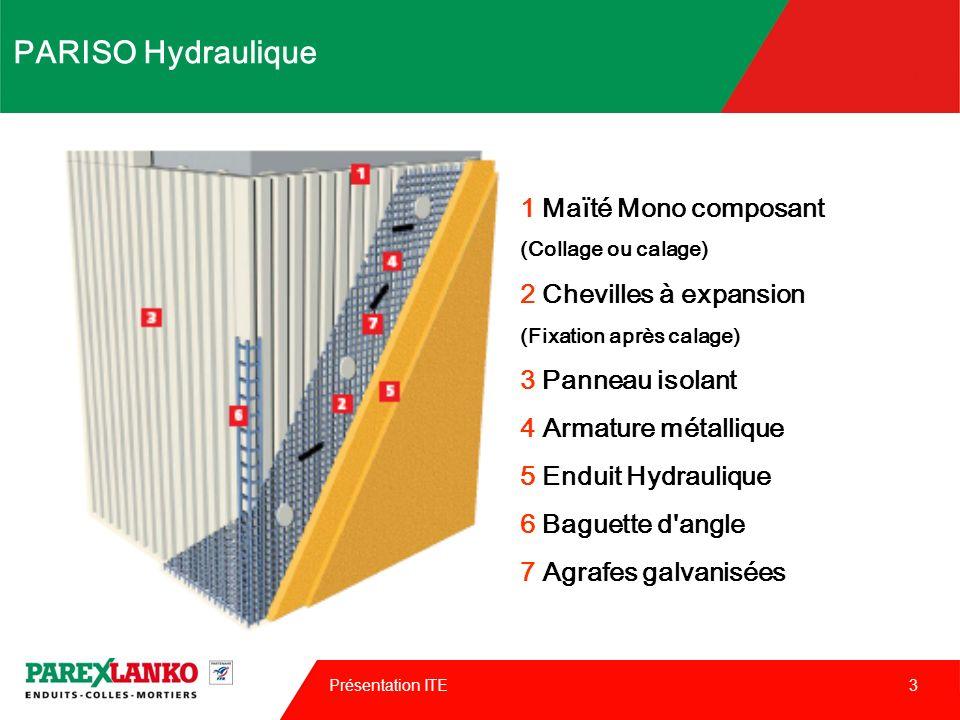 Présentation ITE 4 PARISO Hydraulique n Finition minérale « traditionnelle » Attention, pas de finition talochée.