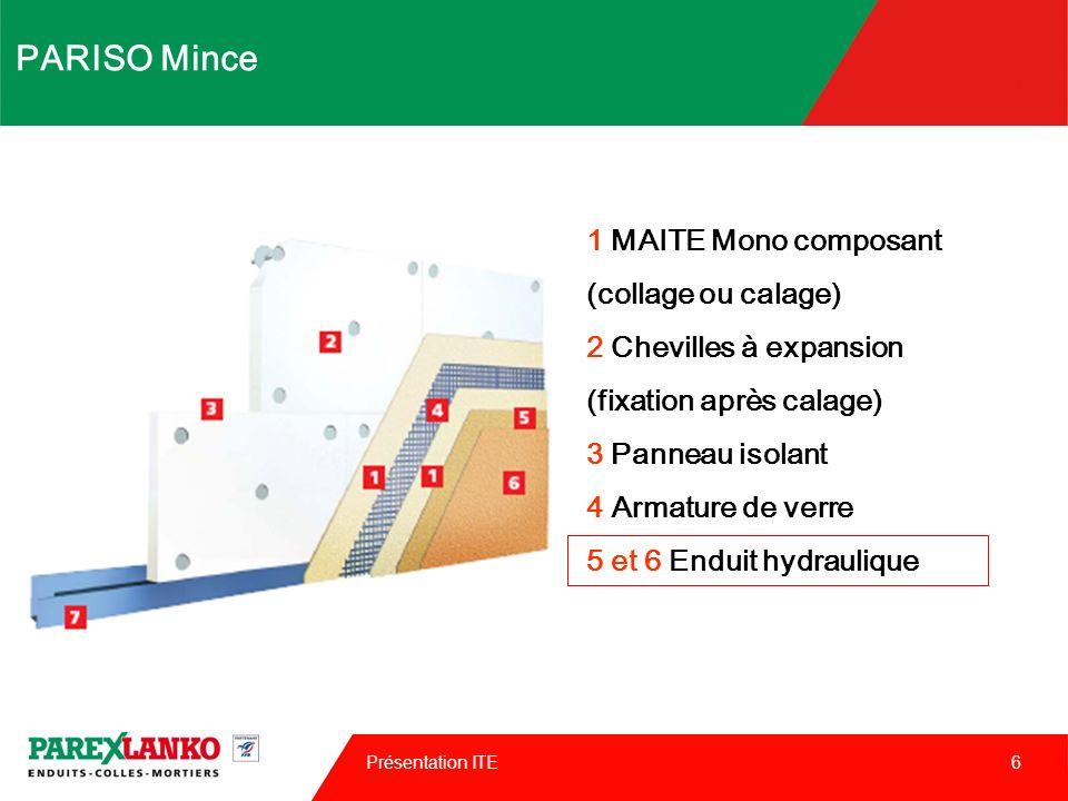 Présentation ITE 7 PARISO Mince finition hydraulique n Finition minérale « traditionnelle » Attention, pas de finition talochée.
