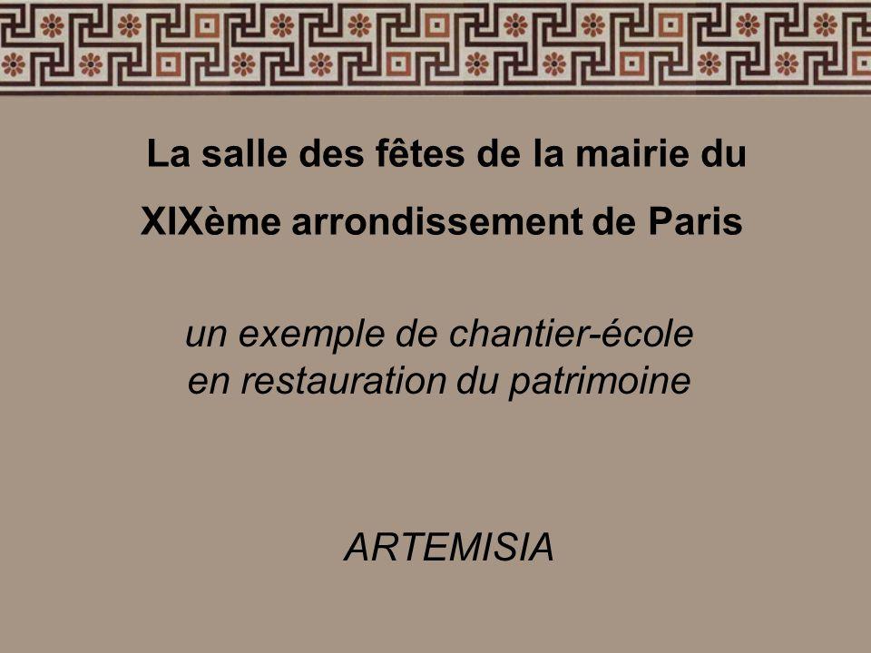 La salle des fêtes de la mairie du XIXème arrondissement de Paris un exemple de chantier-école en restauration du patrimoine ARTEMISIA