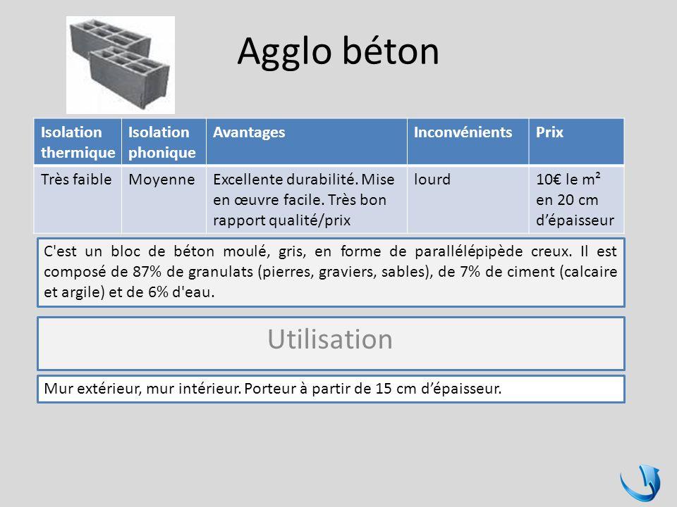 Agglo béton Isolation thermique Isolation phonique AvantagesInconvénientsPrix Très faibleMoyenneExcellente durabilité. Mise en œuvre facile. Très bon