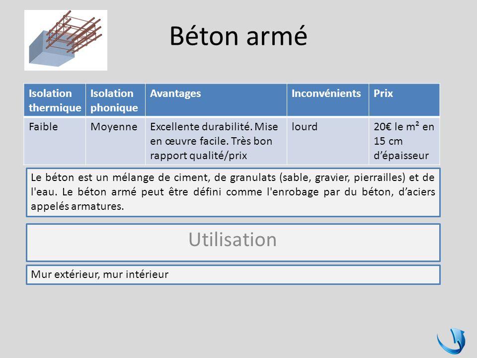 Béton armé Isolation thermique Isolation phonique AvantagesInconvénientsPrix FaibleMoyenneExcellente durabilité. Mise en œuvre facile. Très bon rappor