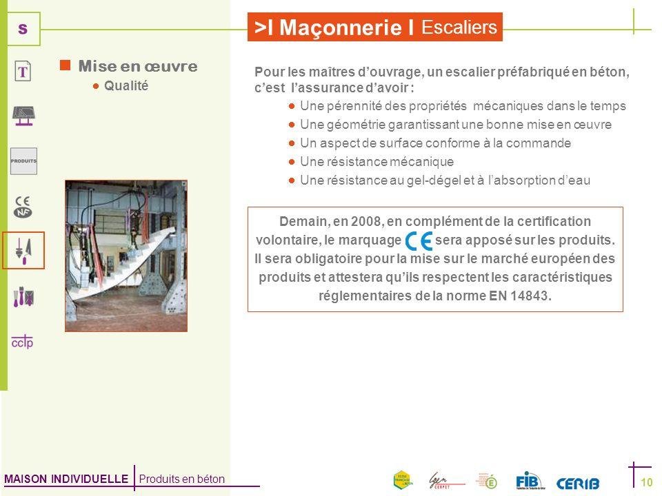 MAISON INDIVIDUELLE Produits en béton >I Maçonnerie I Escaliers 10 Mise en œuvre Qualité Demain, en 2008, en complément de la certification volontaire