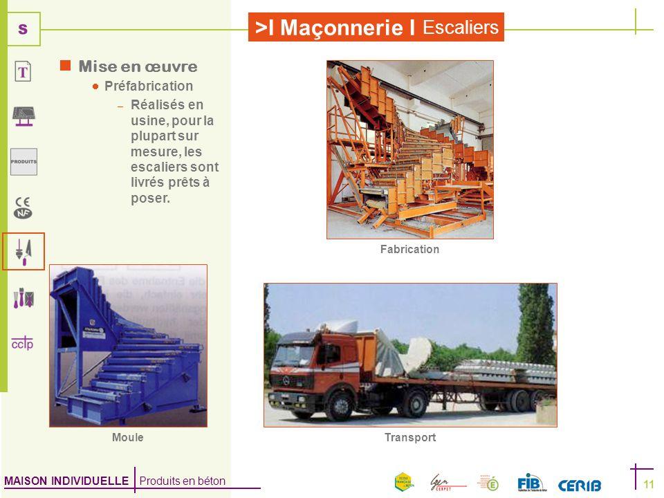 MAISON INDIVIDUELLE Produits en béton >I Maçonnerie I Escaliers 11 Mise en œuvre Préfabrication – Réalisés en usine, pour la plupart sur mesure, les e