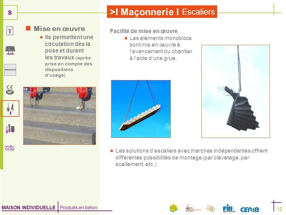 MAISON INDIVIDUELLE Produits en béton >I Maçonnerie I Escaliers 12 Facilité de mise en œuvre Les éléments monoblocs sont mis en œuvre à lavancement du