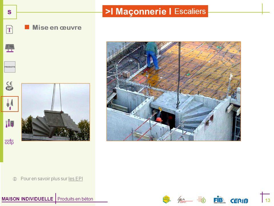 MAISON INDIVIDUELLE Produits en béton >I Maçonnerie I Escaliers 13 Pour en savoir plus sur les EPIles EPI Mise en œuvre