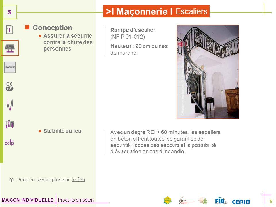 MAISON INDIVIDUELLE Produits en béton >I Maçonnerie I Escaliers 5 Avec un degré REI 60 minutes, les escaliers en béton offrent toutes les garanties de