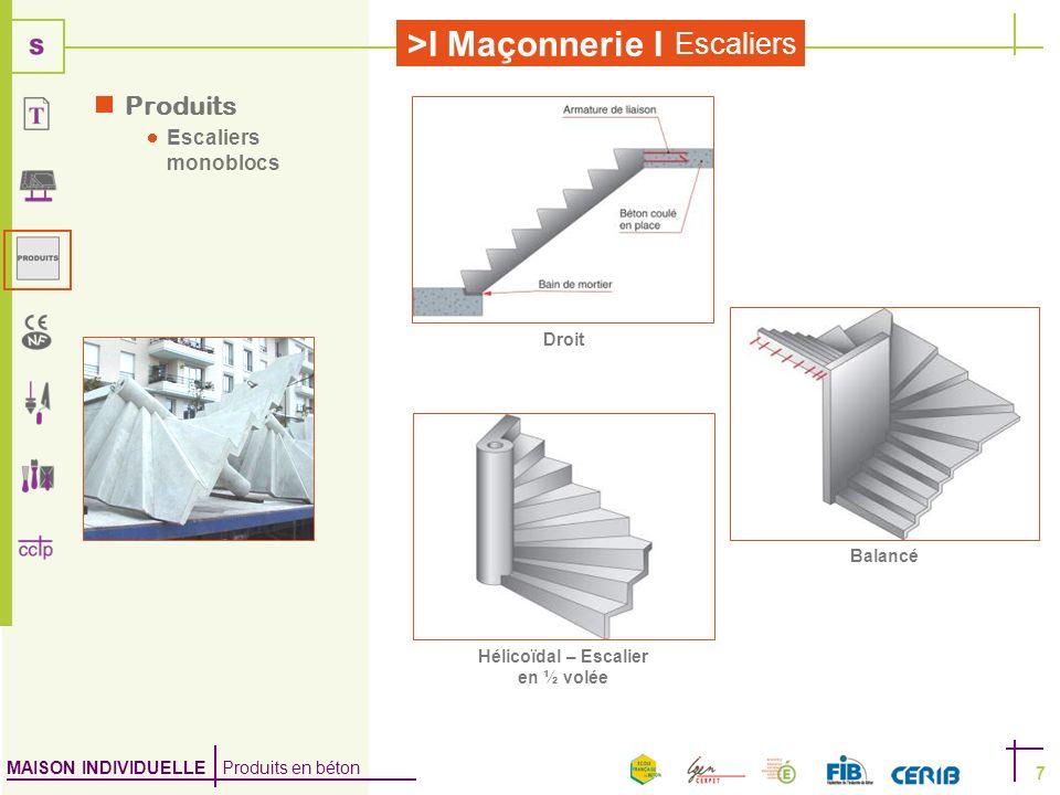 MAISON INDIVIDUELLE Produits en béton >I Maçonnerie I Escaliers 7 Produits Escaliers monoblocs Droit Hélicoïdal – Escalier en ½ volée Balancé