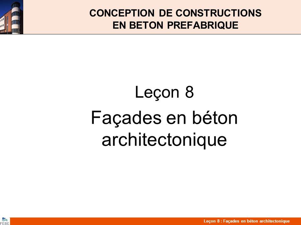 Leçon 8 : Façades en béton architectonique Systèmes de facades en béton Les façades en béton architectonique contribuent de diverses manières à larchitecture dun bâtiment: Expressivité de la façade Conception libre Qualité élevée Grande variété de finitions et de couleur de surface
