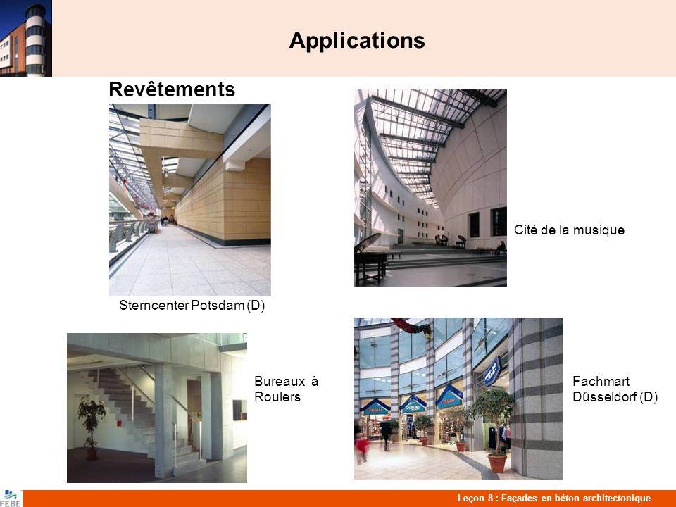 Leçon 8 : Façades en béton architectonique Applications Revêtements Cité de la musique Paris Sterncenter Potsdam (D) Bureaux à Fachmart Roulers Dûsseldorf (D)