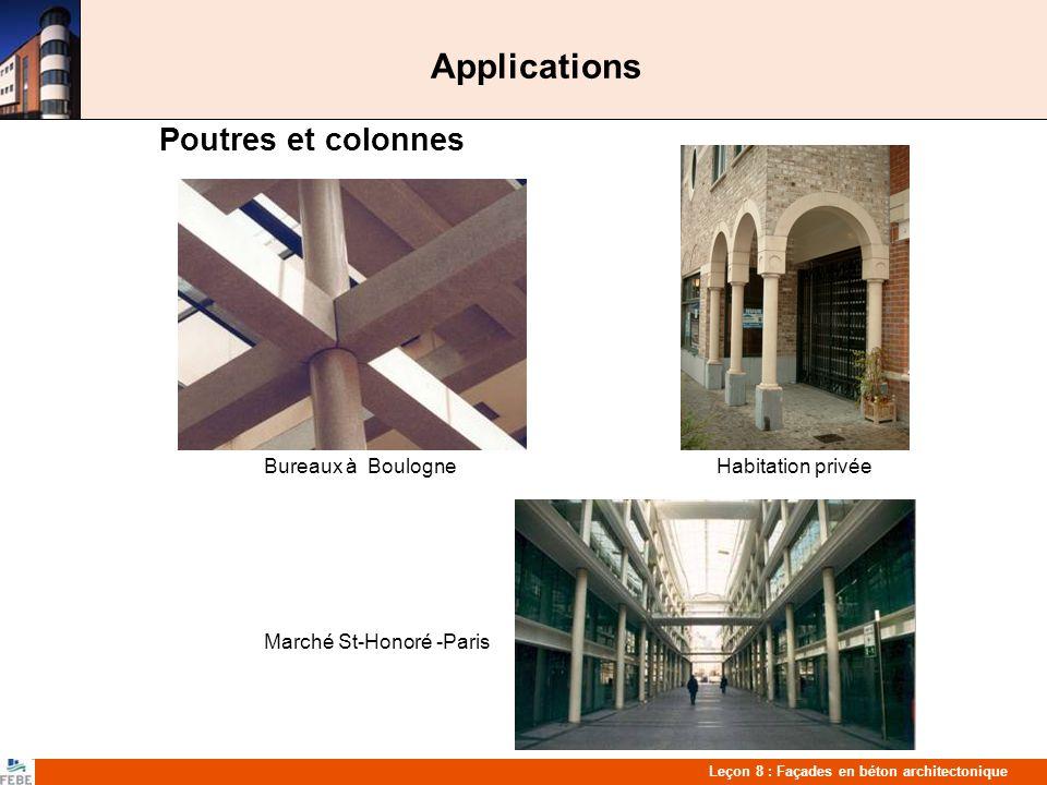 Leçon 8 : Façades en béton architectonique Applications Poutres et colonnes Bureaux à Boulogne Habitation privée Marché St-Honoré -Paris