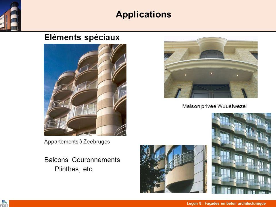 Leçon 8 : Façades en béton architectonique Applications Eléments spéciaux Maison privée Wuustwezel Appartements à Zeebruges Balcons Couronnements Plinthes, etc.