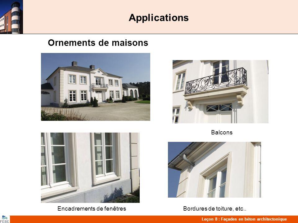 Leçon 8 : Façades en béton architectonique Applications Ornements de maisons Balcons Encadrements de fenêtres Bordures de toiture, etc..