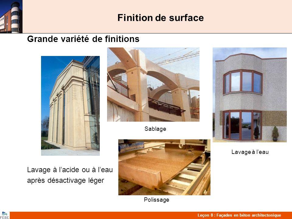 Leçon 8 : Façades en béton architectonique Finition de surface Grande variété de finitions Sablage Lavage à leau Lavage à lacide ou à leau après désactivage léger Polissage