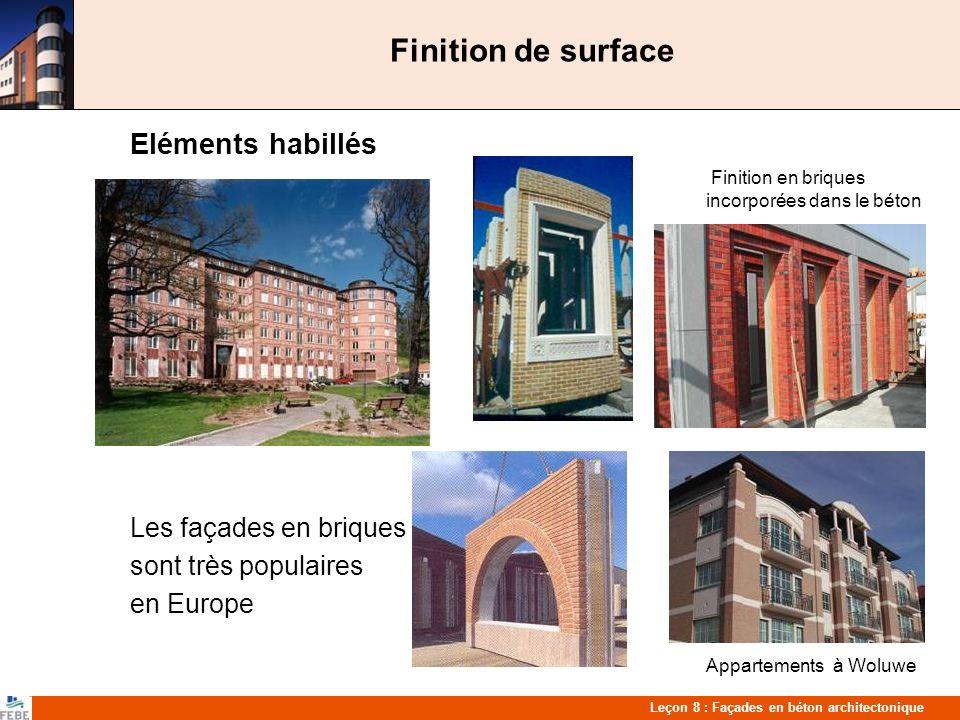 Leçon 8 : Façades en béton architectonique Finition de surface Eléments habillés Finition en briques incorporées dans le béton Les façades en briques sont très populaires en Europe Appartements à Woluwe