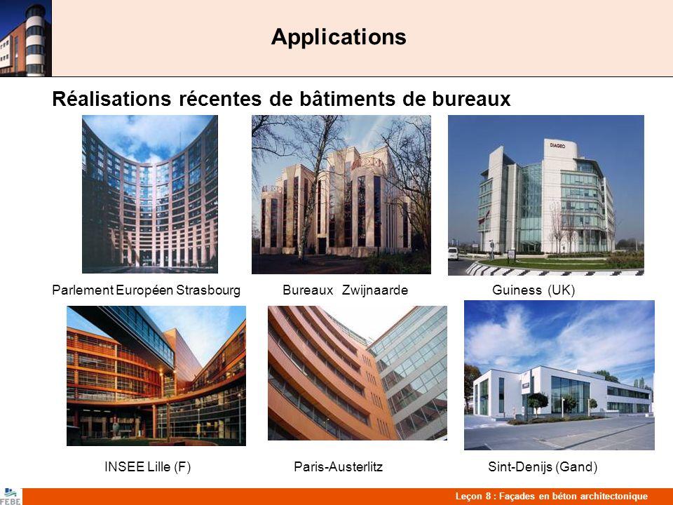 Leçon 8 : Façades en béton architectonique Applications Réalisations récentes de bâtiments de bureaux Parlement Européen Strasbourg Bureaux Zwijnaarde Guiness (UK) INSEE Lille (F) Paris-Austerlitz Sint-Denijs (Gand)