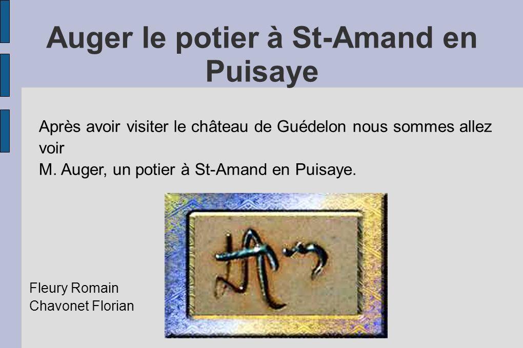Auger le potier à St-Amand en Puisaye Fleury Romain Chavonet Florian Après avoir visiter le château de Guédelon nous sommes allez voir M.