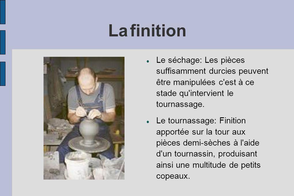 Lafinition Le séchage: Les pièces suffisamment durcies peuvent être manipulées c est à ce stade qu intervient le tournassage.