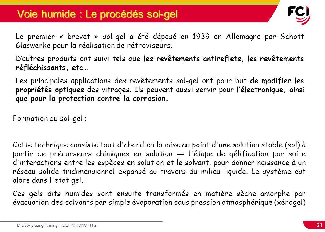 21 M Cote-plating training – DEFINITIONS TTS Voie humide : Le procédés sol-gel Le premier « brevet » sol-gel a été déposé en 1939 en Allemagne par Sch
