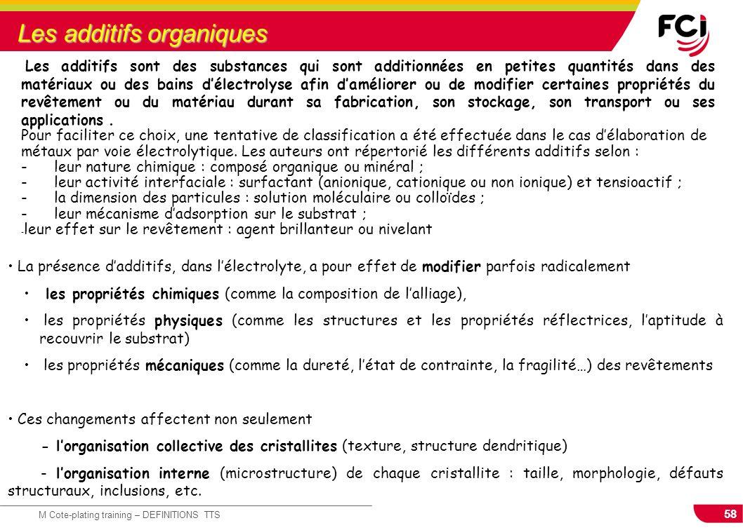 58 M Cote-plating training – DEFINITIONS TTS Les additifs organiques Les additifs sont des substances qui sont additionnées en petites quantités dans
